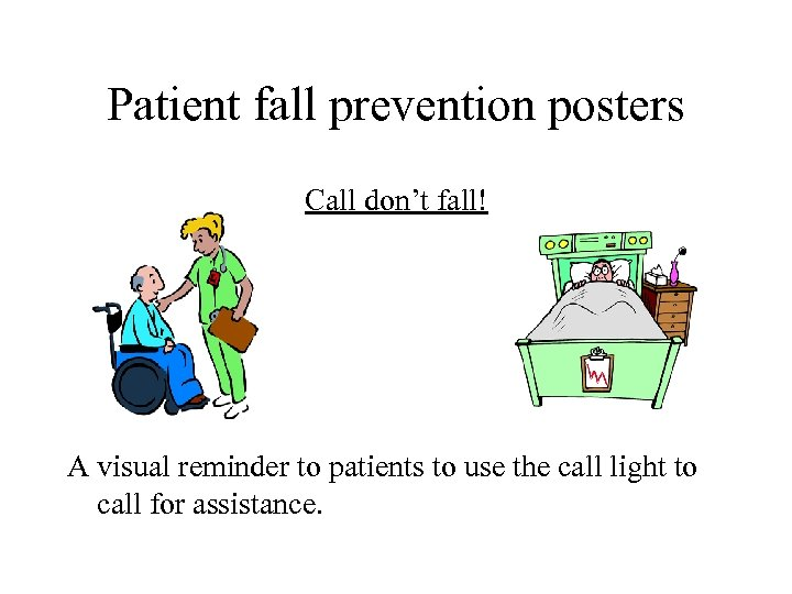 Patient fall prevention posters Call don't fall! A visual reminder to patients to use