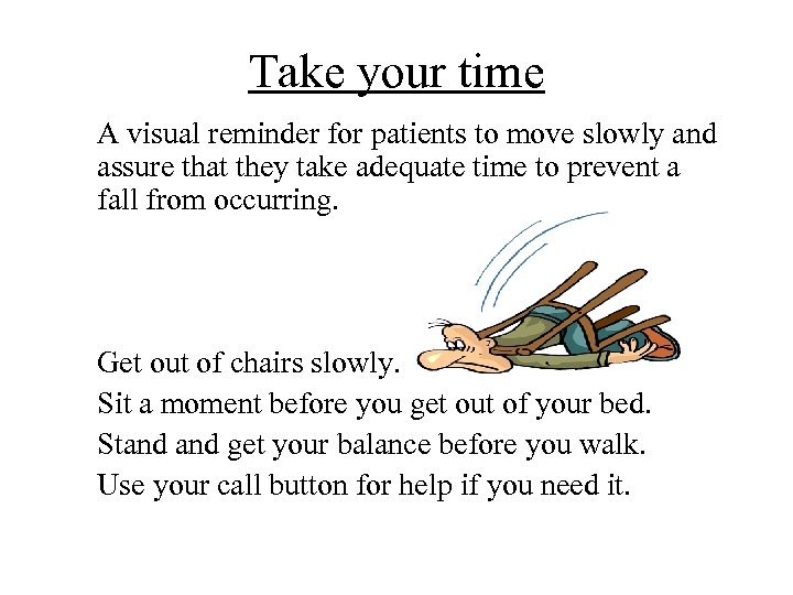 Take your time A visual reminder for patients to move slowly and assure that