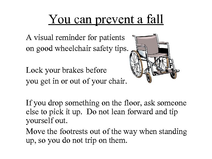 You can prevent a fall A visual reminder for patients on good wheelchair safety
