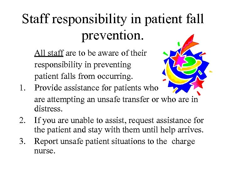 Staff responsibility in patient fall prevention. All staff are to be aware of their