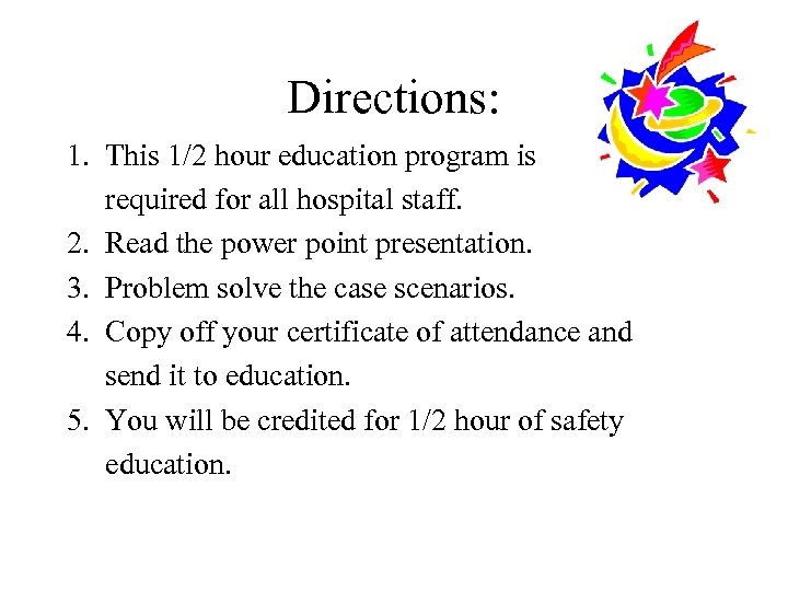 Directions: 1. This 1/2 hour education program is required for all hospital staff. 2.