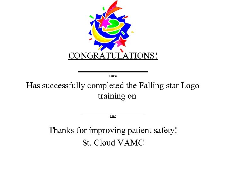 CONGRATULATIONS! ________ Name Has successfully completed the Falling star Logo training on _______ Date