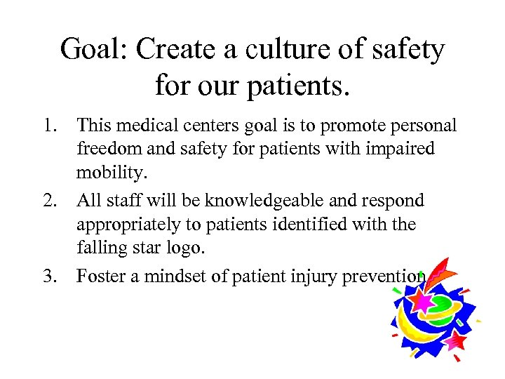 Goal: Create a culture of safety for our patients. 1. This medical centers goal