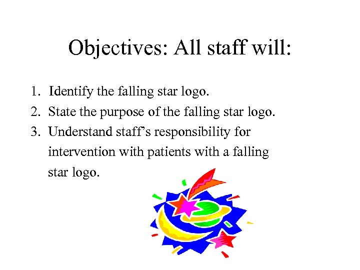 Objectives: All staff will: 1. Identify the falling star logo. 2. State the purpose