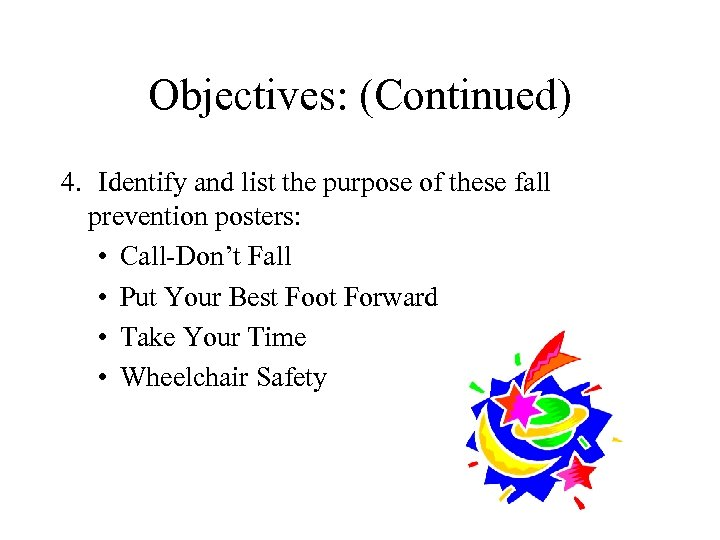 Objectives: (Continued) 4. Identify and list the purpose of these fall prevention posters: •