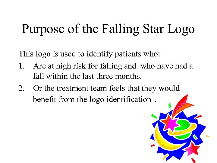 Purpose of the Falling Star Logo This logo is used to identify patients who:
