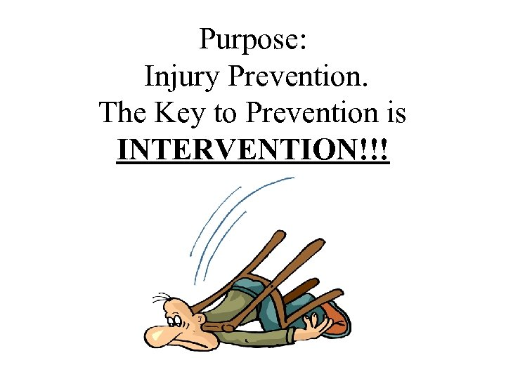 Purpose: Injury Prevention. The Key to Prevention is INTERVENTION!!!