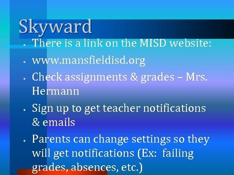 Skyward • • • There is a link on the MISD website: www. mansfieldisd.