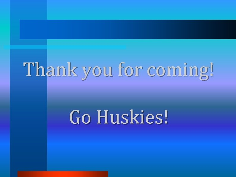 Thank you for coming! Go Huskies!