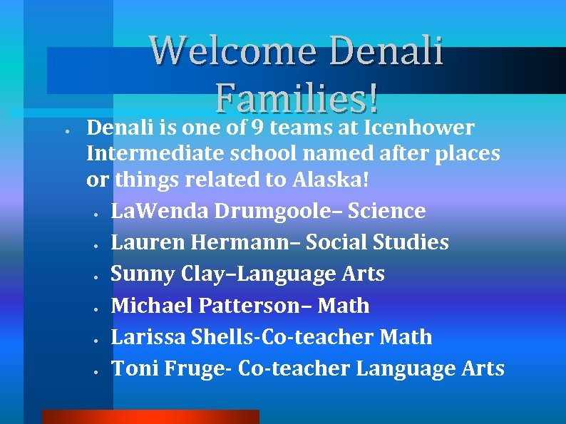 • Welcome Denali Families! Denali is one of 9 teams at Icenhower Intermediate