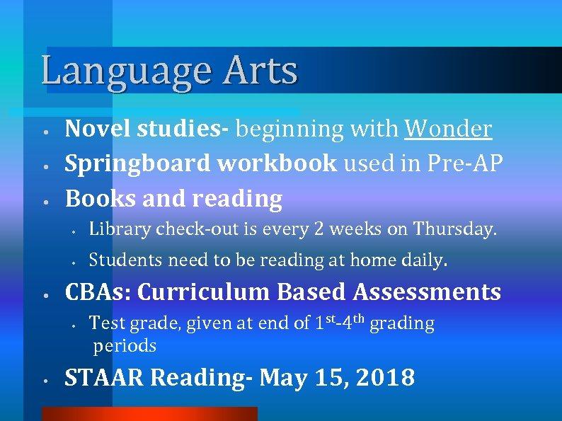 Language Arts • • • Novel studies- beginning with Wonder Springboard workbook used in