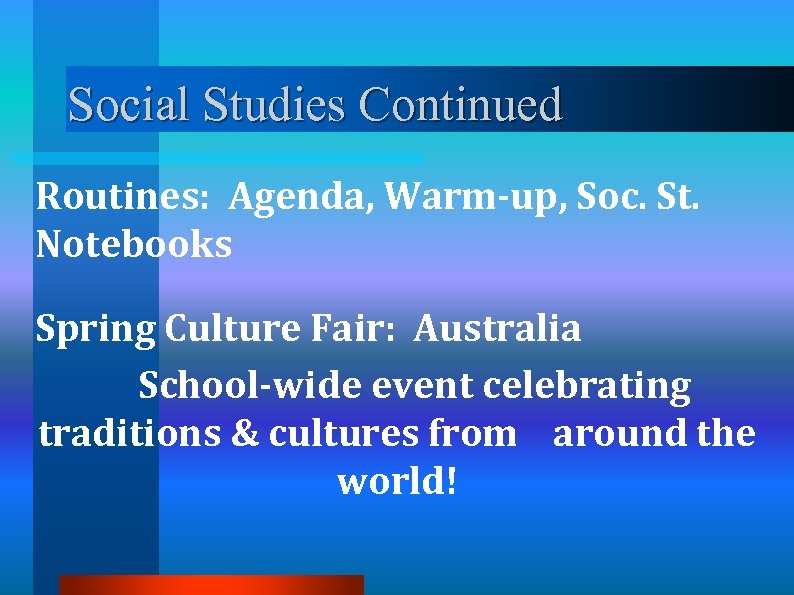 Social Studies Continued Routines: Agenda, Warm-up, Soc. St. Notebooks Spring Culture Fair: Australia School-wide