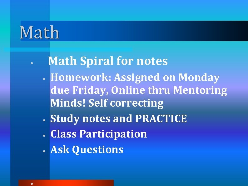 Math Spiral for notes • • • Homework: Assigned on Monday due Friday, Online