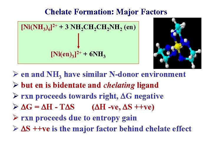 Chelate Formation: Major Factors [Ni(NH 3)6]2+ + 3 NH 2 CH 2 NH 2
