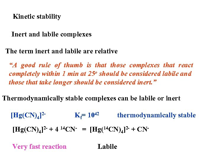 """Kinetic stability Inert and labile complexes The term inert and labile are relative """"A"""