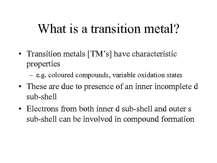 What is a transition metal? • Transition metals [TM's] have characteristic properties – e.