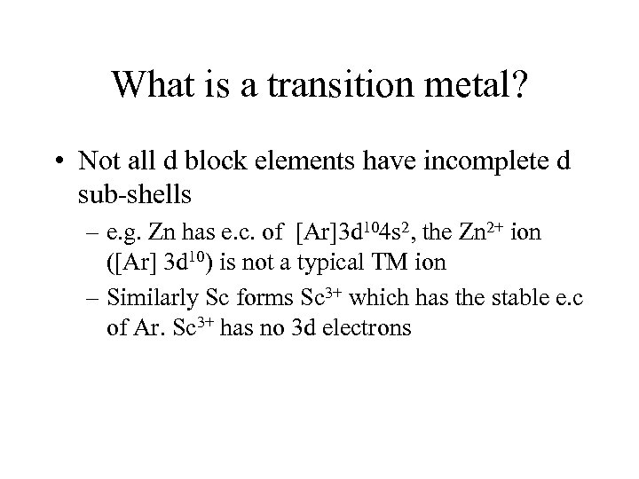 What is a transition metal? • Not all d block elements have incomplete d