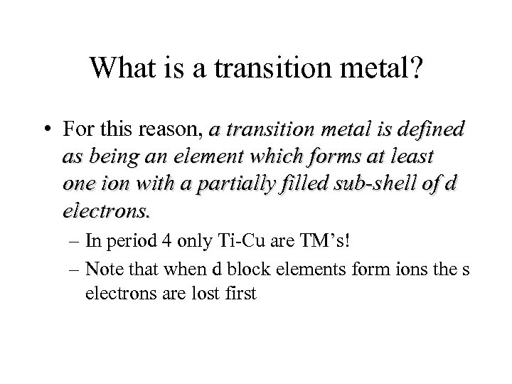 What is a transition metal? • For this reason, a transition metal is defined