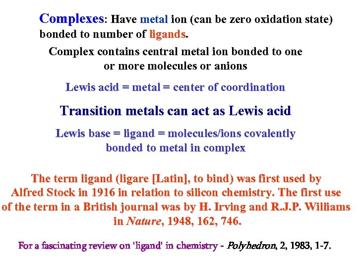 Complexes: Have metal ion (can be zero oxidation state) bonded to number of ligands.