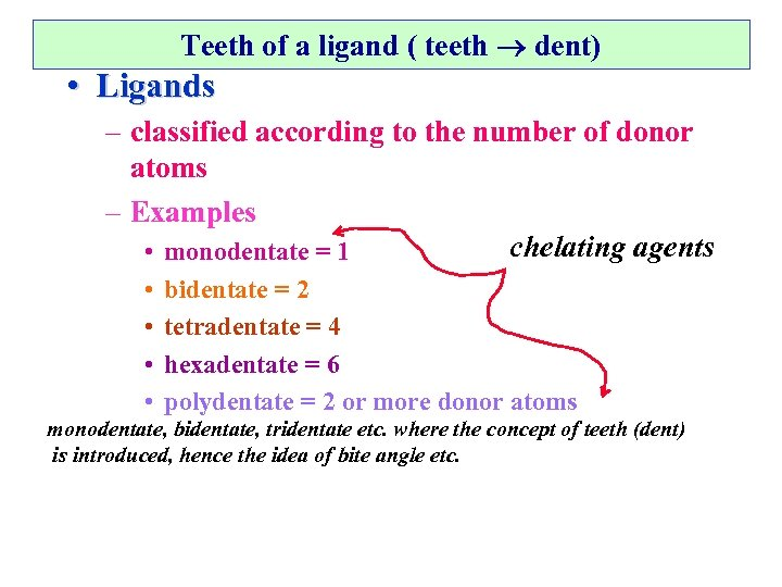 Teeth of a ligand ( teeth dent) • Ligands – classified according to the