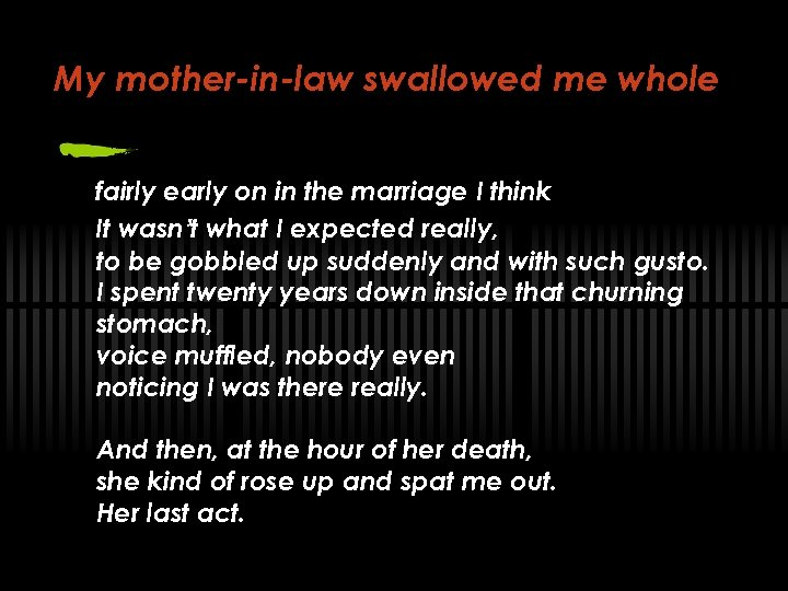 My mother-in-law swallowed me whole fairly early on in the marriage I think It