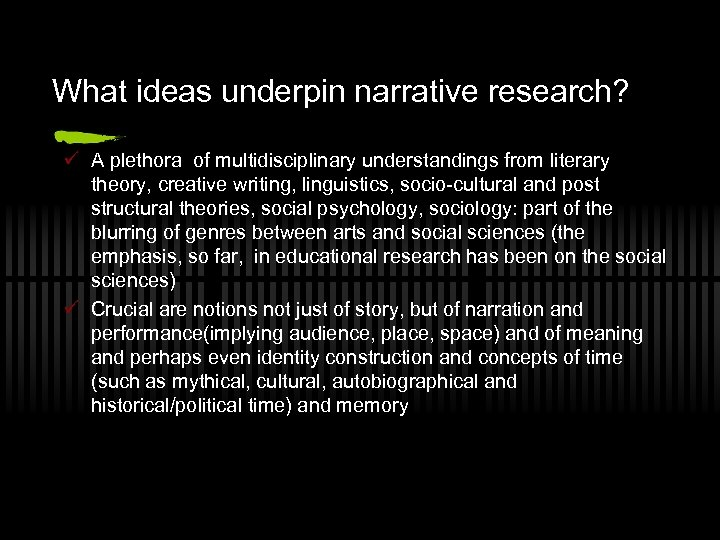 What ideas underpin narrative research? ü A plethora of multidisciplinary understandings from literary theory,