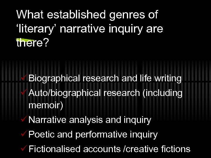 What established genres of 'literary' narrative inquiry are there? ü Biographical research and life