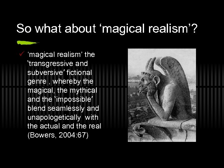 So what about 'magical realism'? ü 'magical realism' the 'transgressive and subversive' fictional genre