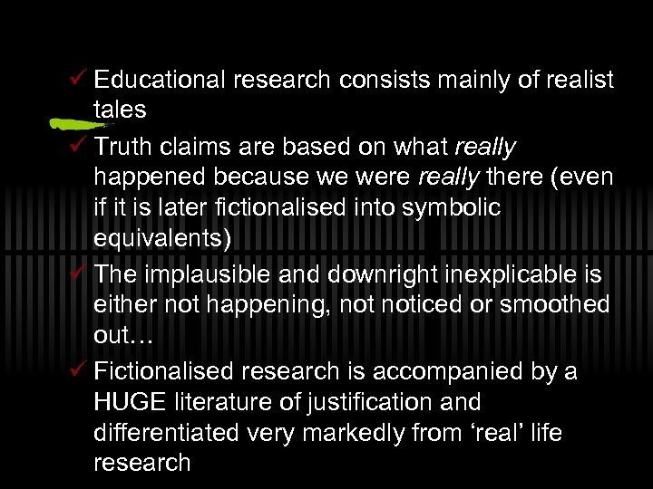 ü Educational research consists mainly of realist tales ü Truth claims are based on