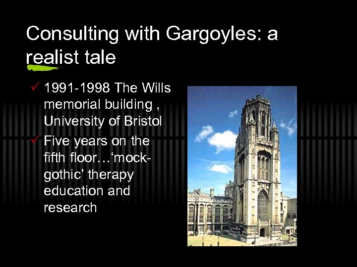 Consulting with Gargoyles: a realist tale ü 1991 -1998 The Wills memorial building ,