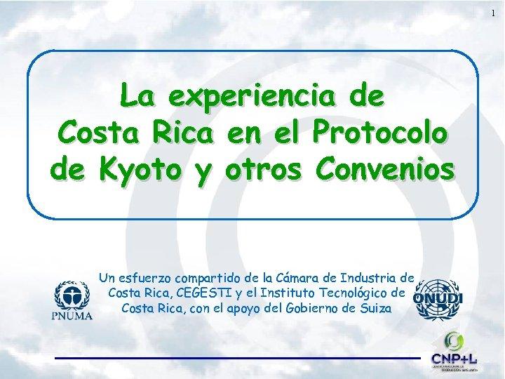 1 La experiencia de Costa Rica en el Protocolo de Kyoto y otros Convenios