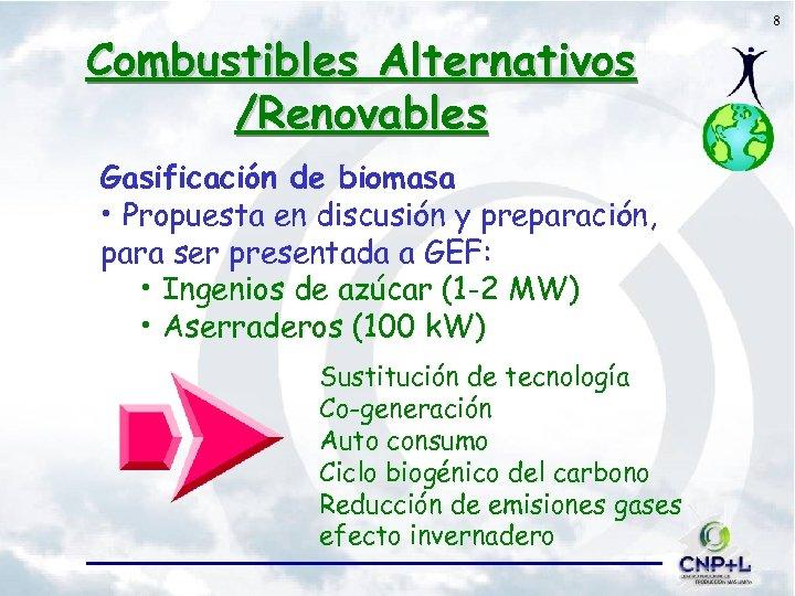 Combustibles Alternativos /Renovables Gasificación de biomasa • Propuesta en discusión y preparación, para ser