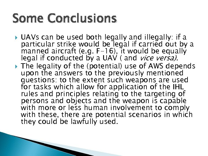 Some Conclusions UAVs can be used both legally and illegally: if a particular strike