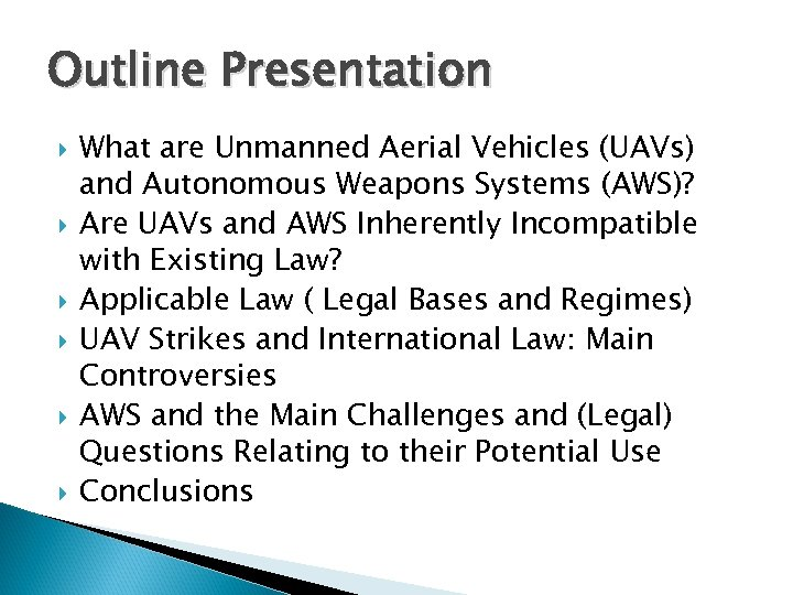 Outline Presentation What are Unmanned Aerial Vehicles (UAVs) and Autonomous Weapons Systems (AWS)? Are