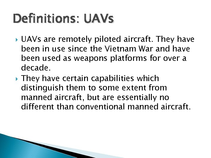 Definitions: UAVs are remotely piloted aircraft. They have been in use since the Vietnam