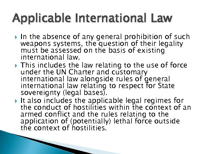 Applicable International Law In the absence of any general prohibition of such weapons systems,