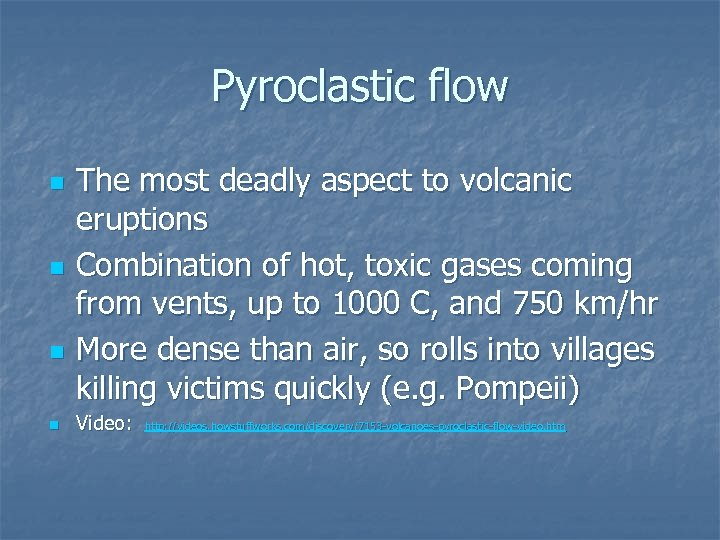 Pyroclastic flow n n The most deadly aspect to volcanic eruptions Combination of hot,