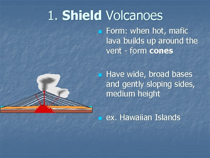 1. Shield Volcanoes n n n Form: when hot, mafic lava builds up around