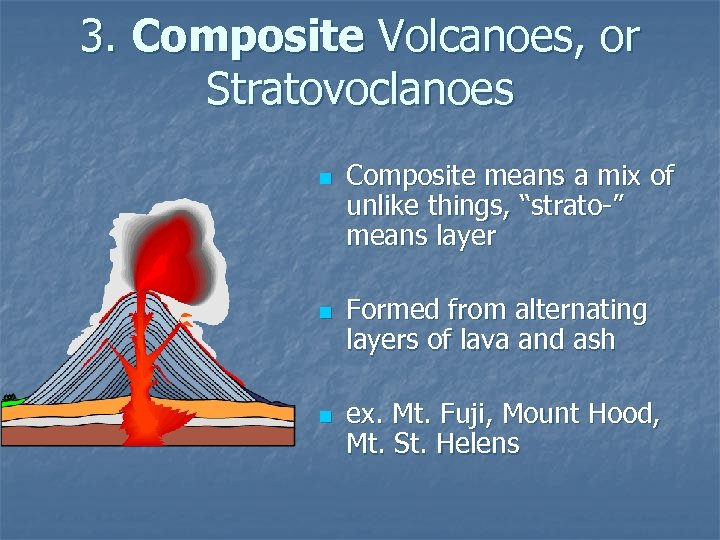 3. Composite Volcanoes, or Stratovoclanoes n n n Composite means a mix of unlike