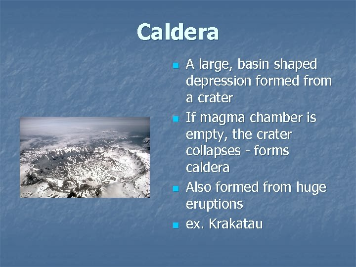 Caldera n n A large, basin shaped depression formed from a crater If magma