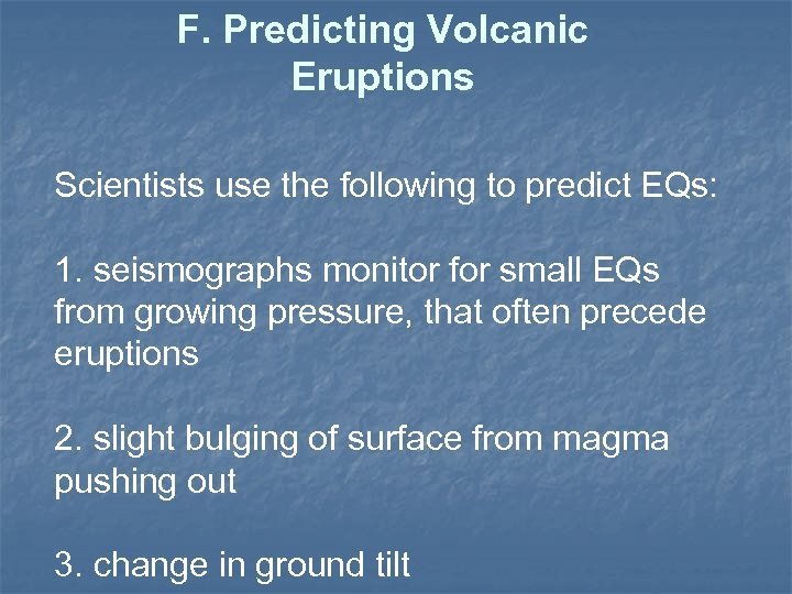 F. Predicting Volcanic Eruptions Scientists use the following to predict EQs: 1. seismographs monitor