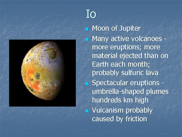 Io n n Moon of Jupiter Many active volcanoes more eruptions; more material ejected