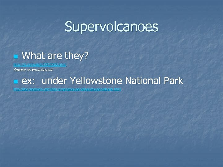 Supervolcanoes n What are they? http: //6. cn/watch/3812360. html Several on youtube. com n