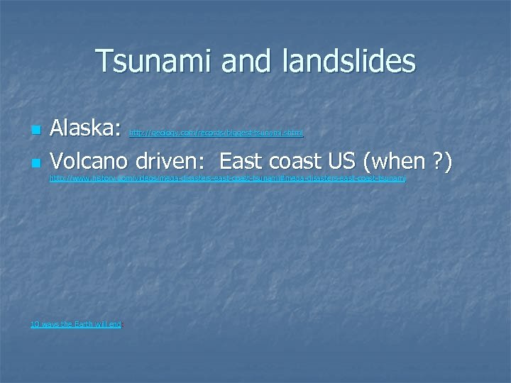 Tsunami and landslides n n Alaska: Volcano driven: East coast US (when ? )