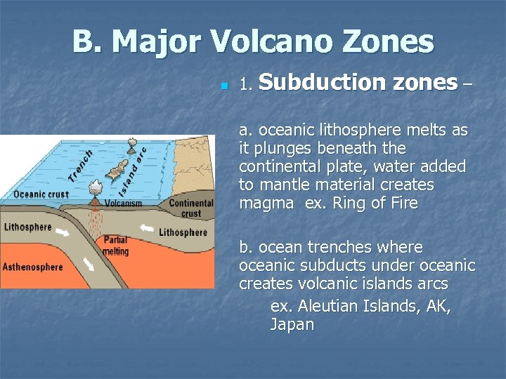 B. Major Volcano Zones n 1. Subduction zones – a. oceanic lithosphere melts as