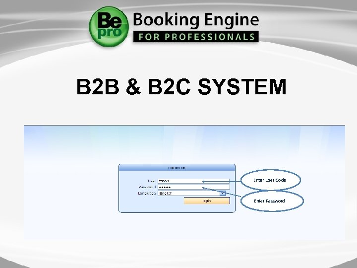 B 2 B & B 2 C SYSTEM Enter User Code Enter Password