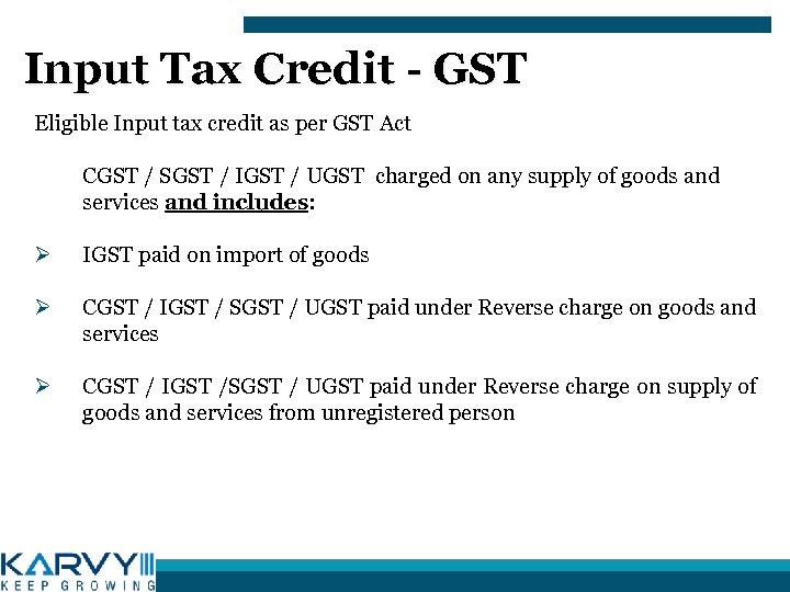 Input Tax Credit - GST Eligible Input tax credit as per GST Act CGST