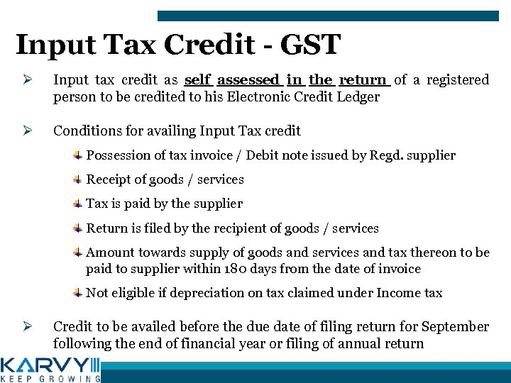 Input Tax Credit - GST Ø Input tax credit as self assessed in the