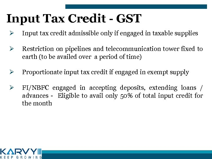Input Tax Credit - GST Ø Input tax credit admissible only if engaged in