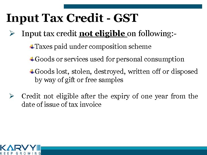 Input Tax Credit - GST Ø Input tax credit not eligible on following: Taxes
